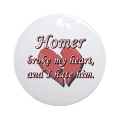 Homer broke my heart and I hate him Ornament (Roun