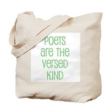 Poets are the versed kind Tote Bag