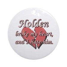 Holden broke my heart and I hate him Ornament (Rou