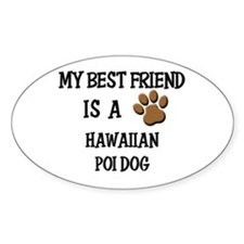 My best friend is a HAWAIIAN POI DOG Decal