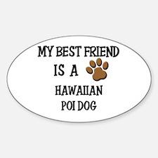 My best friend is a HAWAIIAN POI DOG Decal
