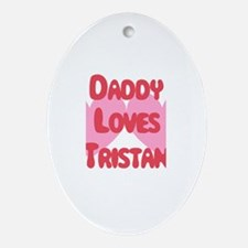 Daddy Loves Tristan Oval Ornament