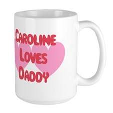 Caroline Loves Daddy Mug