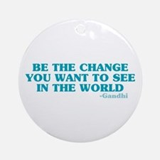 Be The Change You Want Ornament (Round)