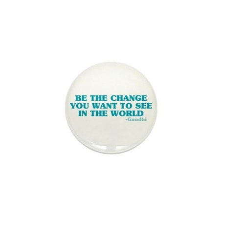 Be The Change You Want Mini Button