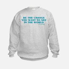 Be The Change You Want Sweatshirt