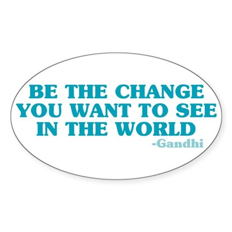 Be The Change You Want Oval Sticker