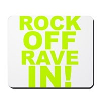 Rock Off Rave In Mousepad