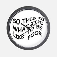 SO THIS IS WHAT IT'S LIKE TO BE POOR Wall Clock