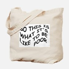 SO THIS IS WHAT IT'S LIKE TO BE POOR Tote Bag