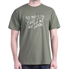 SO THIS IS WHAT IT'S LIKE TO BE POOR T-Shirt