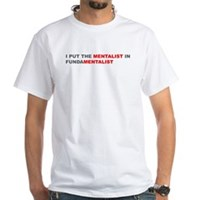 I Put The Mentalist In Fundamentalist White T-Shir