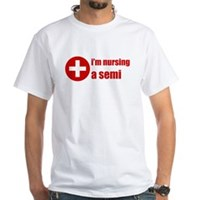 I'm Nursing A Semi White T-Shirt
