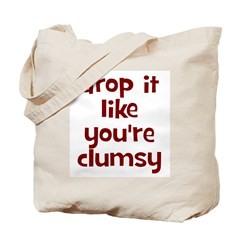 Drop It Like You're Clumsy Tote Bag