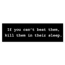 Kill them in their sleep Bumper Bumper Sticker