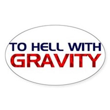 To Hell With Gravity Oval Decal
