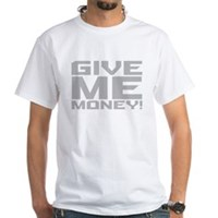 Give Me Money White T-Shirt