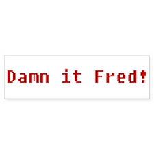 Damn It Fred! Bumper Bumper Sticker