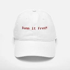 Damn It Fred! Baseball Baseball Cap