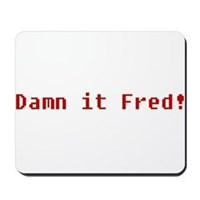 Damn It Fred! Mousepad