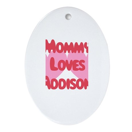 Mommy Loves Addison Oval Ornament