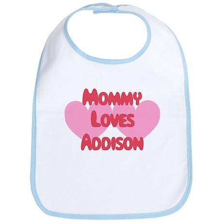 Mommy Loves Addison Bib