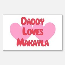 Daddy Loves Makayla Rectangle Decal
