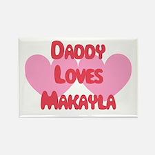 Daddy Loves Makayla Rectangle Magnet