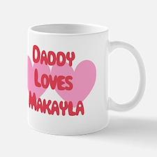 Daddy Loves Makayla Mug