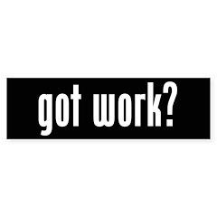 """got work?"" Bumper Bumper Sticker"