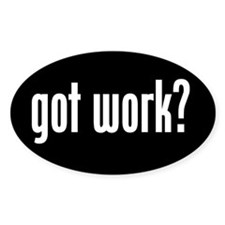 """got work?"" Oval Decal"