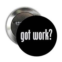"""""""got work?"""" 2.25"""" Button (10 pack)"""
