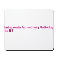 Being Fat... Mousepad