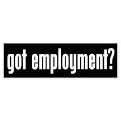 Got Employment? Bumper Bumper Sticker