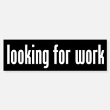 Looking for Work Bumper Bumper Bumper Sticker