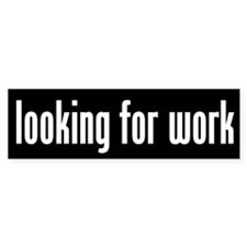 Looking for Work Bumper Bumper Sticker