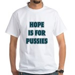Hope is for pussies White T-Shirt