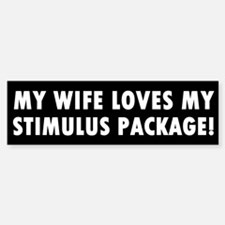 My Wife Loves My Stimulus Package Bumper Bumper Bumper Sticker
