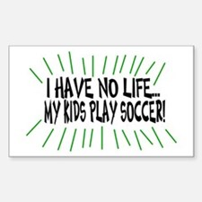 I Have No Life...My Kids Play Rectangle Decal
