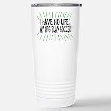 I Have No Life...My Kids Play Travel Mug