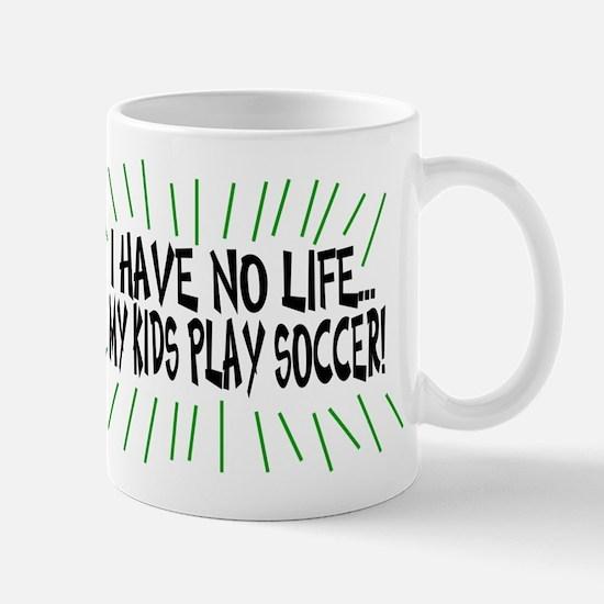 I Have No Life...My Kids Play Mug