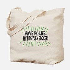 I Have No Life...My Kids Play Tote Bag