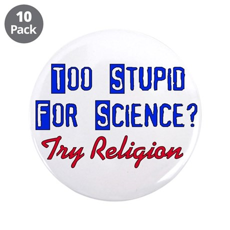 """Too Stupid For Science 3.5"""" Button (10 pack)"""