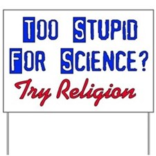 Too Stupid For Science Yard Sign