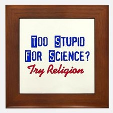 Too Stupid For Science Framed Tile