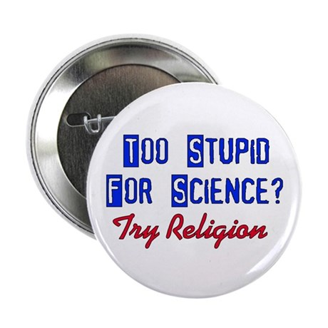 "Too Stupid For Science 2.25"" Button (10 pack)"