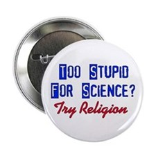"Too Stupid For Science 2.25"" Button"