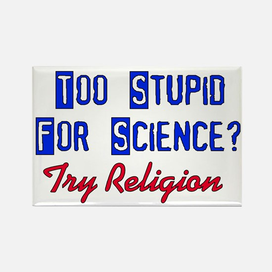 Too Stupid For Science Rectangle Magnet