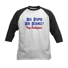 Too Stupid For Science Tee