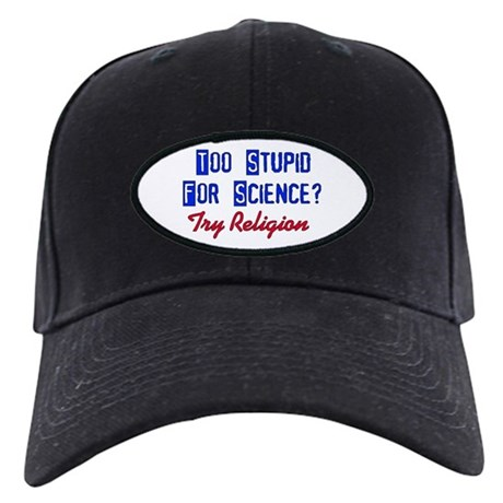 Too Stupid For Science Black Cap